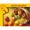 The Best 50 Apple Recipes - Bristol Publishing Enterprises, Joanna White