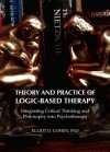 Theory and Practice of Logic-Based Therapy: Integrating Critical Thinking and Philosophy Into Psychotherapy - Elliot D. Cohen