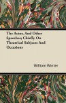 The Actor, and Other Speeches; Chiefly on Theatrical Subjects and Occasions - William Winter