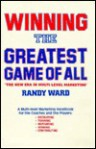 Winning The Greatest Game Of All: The New Era In Multi Level Marketing - Randy J. Ward
