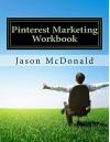 Pinterest Marketing Workbook: How to Market Your Business on Pinterest - Jason McDonald