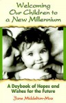 Welcoming Our Children to a New Millennium: A Daybook of Hopes and Wishes for the Future - Jane Middelton-Moz