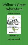 Wilbur's Great Adventure - Sandra June Hilderbrandt, Whispering Pine Press International, Vernon R. Merrell