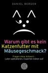 Warum gibt es kein Katzenfutter mit Mäusegeschmack?: Fragen ohne Antwort - Laien spekulieren, Experten klären auf (German Edition) - Daniel Berger