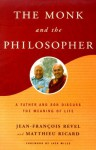 The Monk And The Philosopher: [East Meets West In A Father Son Dialogue] - Jean-François Revel, Matthieu Ricard