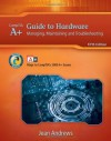 A+ Guide to Hardware: Managing, Maintaining, and Troubleshooting, 5th Edition - Jean Andrews