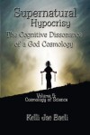 Cosmology of Science (Vol. 5 of Supernatural Hypocrisy: The Cognitive Dissonance of a God Cosmology) - Kelli Jae Baeli
