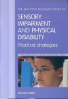 The Effective Teacher's Guide to Sensory Impairment and Physical Disability: Practical Strategies - Michael Farrell