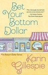 Bet Your Bottom Dollar (The Bottom Dollar Series Book 1) - Karin Gillespie