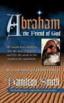Abraham the Friend of God - Hamilton Smith