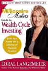 The Millionaire Maker's Guide to Wealth Cycle Investing: Build Your Assets Into a Lifetime of Financial Freedom - Loral Langemeier