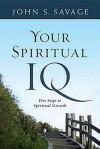 Your Spiritual IQ: Five Steps to Spiritual Growth - John Savage