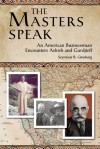 The Masters Speak: An American Businessman Encounters Ashish and Gurdjieff - Seymour B. Ginsburg