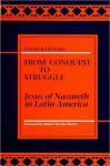 From Conquest to Struggle: Jesus of Nazareth in Latin America - David Batstone