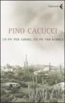 Un po' per amore e un po' per rabbia - Pino Cacucci