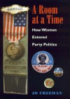 A Room at a Time: How Women Entered Party Politics - Jo Freeman