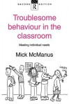 Troublesome Behaviour in the Classroom - Mick McManus