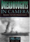 Dreadnoughts in Camera: Building the Super Dreadnoughts 1905-1920 - Roger D. Thomas, Brian Patterson