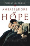 Ambassadors of Hope: How Christians Can Respond to the World's Toughest Problems - Robert A. Seiple