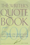 The Writer's Quotebook: 500 Authors on Creativity, Craft, and the Writing Life - Jim Fisher