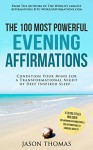 Affirmation | The 100 Most Powerful Evening Affirmations | 2 Amazing Affirmative Bonus Books Included to Conquer Anxiety & for Morning: Condition Your ... (100 Most Powerful Affirmations Book 30) - Jason Thomas