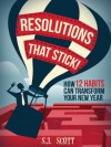 Resolutions That Stick! How 12 Habits Can Transform Your New Year - S.J. Scott