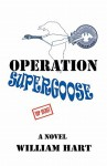 Operation Supergoose - William Hart