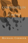 Convention: a novel - Michael Cormier
