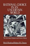 Rational Choice in an Uncertain World: The Psychology of Judgement and Decision Making - Reid Hastie, Robyn M. Dawes
