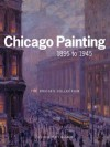 CHICAGO PAINTING 1895 TO 1945: THE BRIDGES COLLECTION - Kent Smith, Susan C. Larsen, Wendy Greenhouse