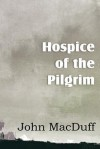 Hospice of the Pilgram, the Great Rest-Word of Christ - John Macduff