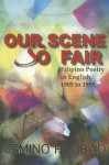 Our Scene So Fair: Filipino Poetry in English, 1905 to 1955 - Gémino H. Abad