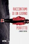 Raccontami di un giorno perfetto - Jennifer Niven
