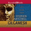 Gilgamesh: A New English Version - Stephen Mitchell, George Guidall