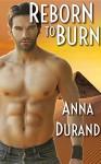 Reborn to Burn - Anna Durand