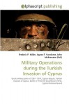 Military Operations During the Turkish Invasion of Cyprus - Frederic P. Miller, Agnes F. Vandome
