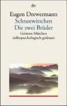Schneewittchen, die zwei Brüder: Grimms Märchen tiefenpsychologisch gedeutet - Eugen Drewermann