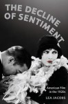 The Decline of Sentiment: American Film in the 1920s - Lea Jacobs