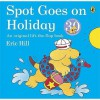 Spot Goes On Holiday - Eric Hill