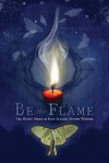 Be The Flame - Marian Carcache, Joanne Camp, Mary Dansak, Gail Langley, Judy Nunn, Margee Ragland, Cover Designer: Emily Wilkins