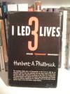 I Led 3 Lives: Citizen, 'Communist', Counterspy - Herbert A. Philbrick