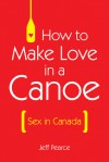 How to Make Love in a Canoe - Jeff Pearce