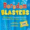 Boredom Blasters: Brain Bogglers, Awesome Activities, Cool Comics, Tasty Treats, and More . . . - Helaine Becker, Claudia Davila