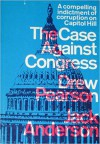 The Case Against Congress - Drew Pearson, Jack Anderson