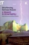 Il romanzo di Costantinopoli: guida letteraria alla Roma d'Oriente - Silvia Ronchey, Tommaso Braccini