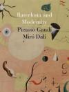 Barcelona and Modernity: Picasso, Gaudí, Miró, Dalí - William H. Robinson, Jordi Falgas, Carmen Bellon Lord, Robert Hughes