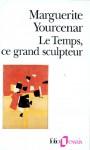 Le Temps, Ce Grand Sculpteur: Essais - Marguerite Yourcenar