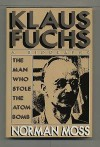 Klaus Fuchs: The Man Who Stole the Atom Bomb - Norman Moss
