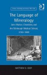 Language of Mineralogy: John Walker, Chemistry and the Edinburgh Medical School, 1750-1800 - Matthew D. Eddy