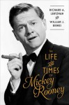 The Life and Times of Mickey Rooney - William J. Birnes, Richard A. Lertzman